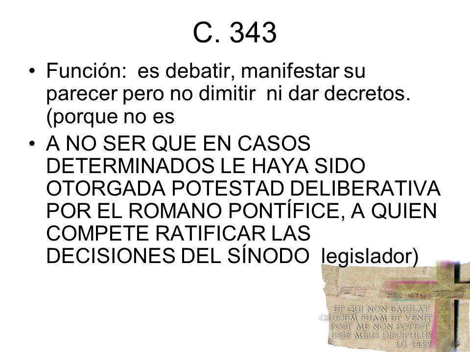 C. 343Función: es debatir, manifestar su parecer pero no dimitir ni dar decretos. (porque no es.