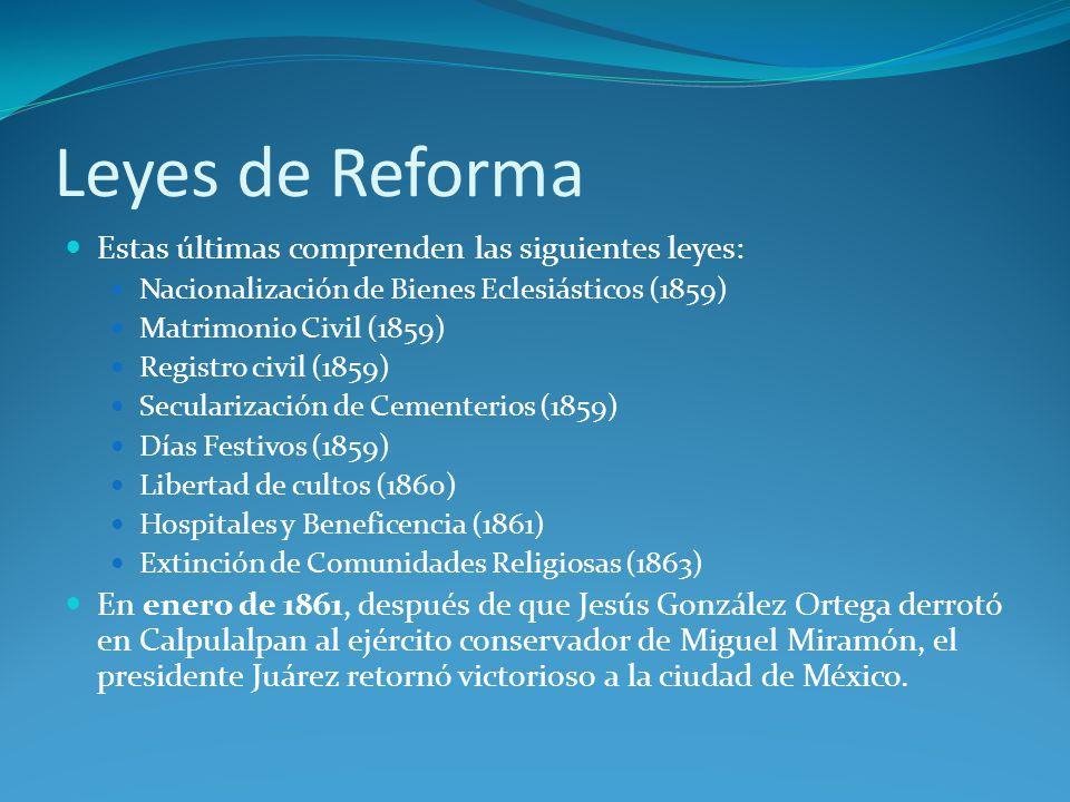 Leyes de Reforma Estas últimas comprenden las siguientes leyes: