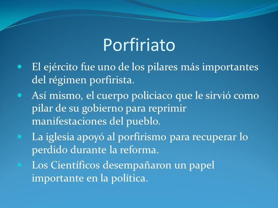 Porfiriato El ejército fue uno de los pilares más importantes del régimen porfirista.