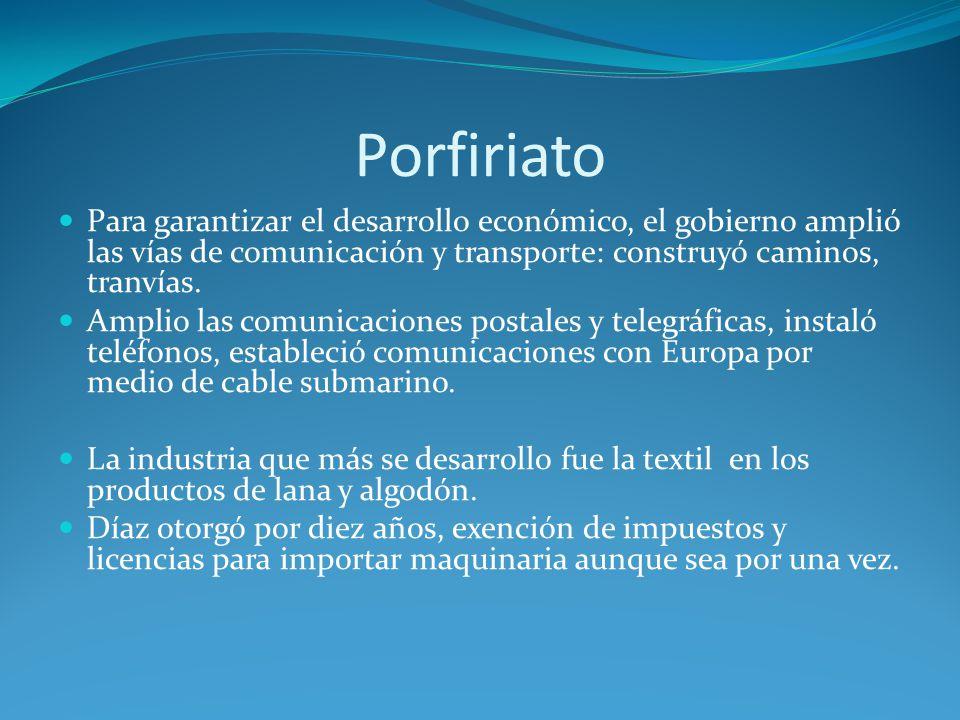Porfiriato Para garantizar el desarrollo económico, el gobierno amplió las vías de comunicación y transporte: construyó caminos, tranvías.