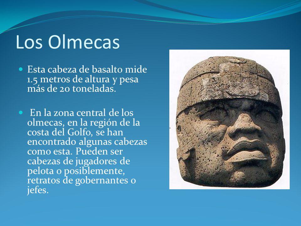 Los Olmecas Esta cabeza de basalto mide 1.5 metros de altura y pesa más de 20 toneladas.