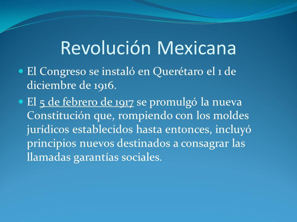 Revolución Mexicana El Congreso se instaló en Querétaro el 1 de diciembre de 1916.