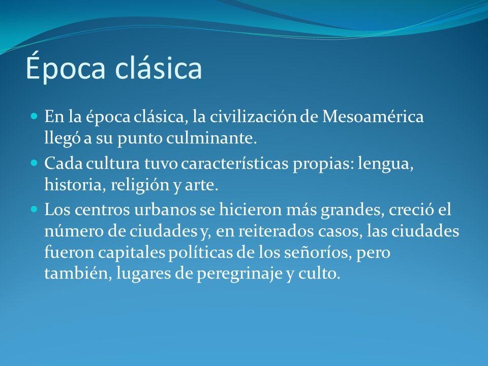 Época clásica En la época clásica, la civilización de Mesoamérica llegó a su punto culminante.
