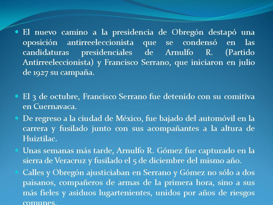 El nuevo camino a la presidencia de Obregón destapó una oposición antirreeleccionista que se condensó en las candidaturas presidenciales de Arnulfo R. (Partido Antirreeleccionista) y Francisco Serrano, que iniciaron en julio de 1927 su campaña.