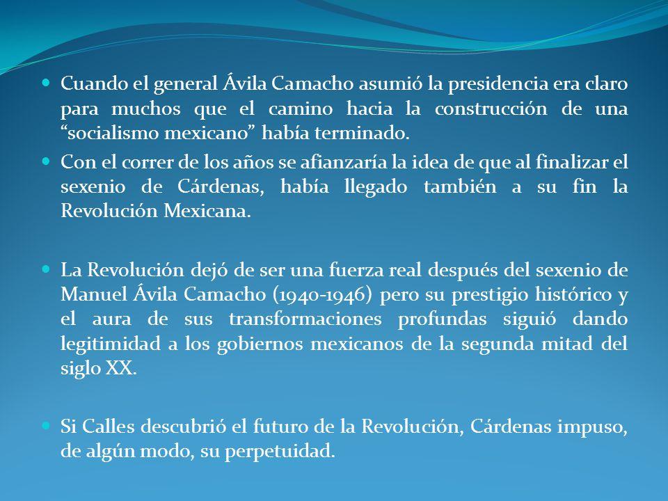 Cuando el general Ávila Camacho asumió la presidencia era claro para muchos que el camino hacia la construcción de una socialismo mexicano había terminado.