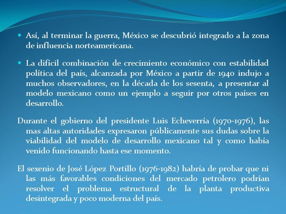 Así, al terminar la guerra, México se descubrió integrado a la zona de influencia norteamericana.