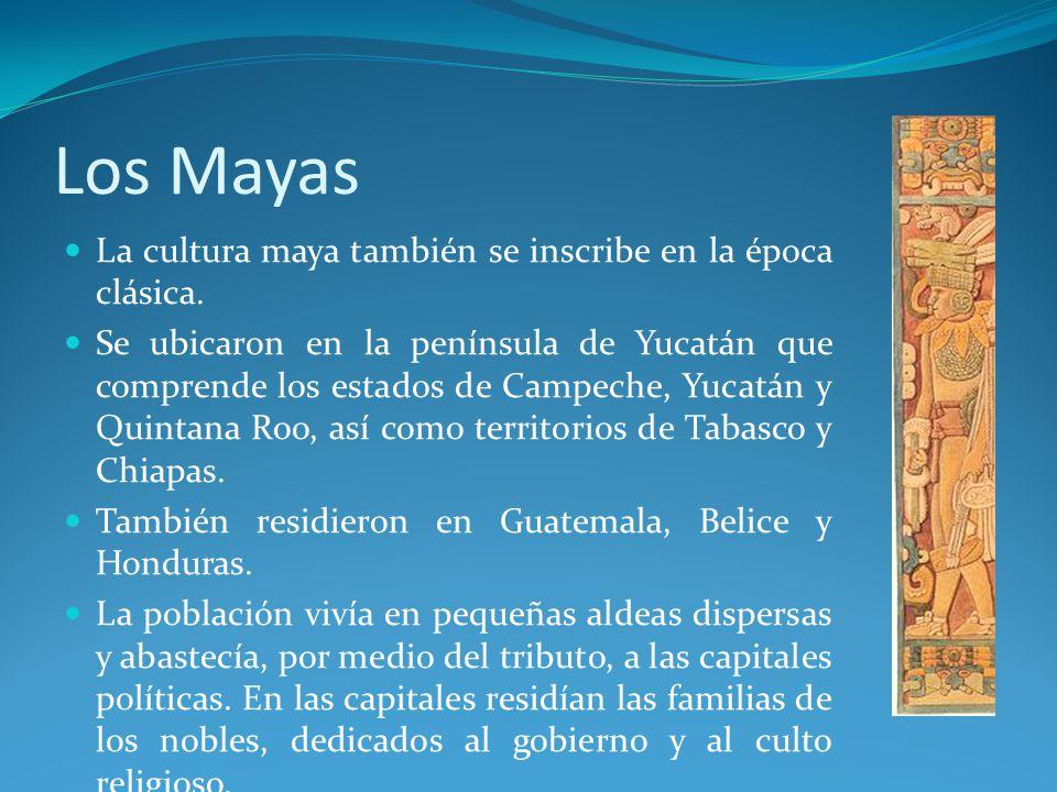 Los Mayas La cultura maya también se inscribe en la época clásica.
