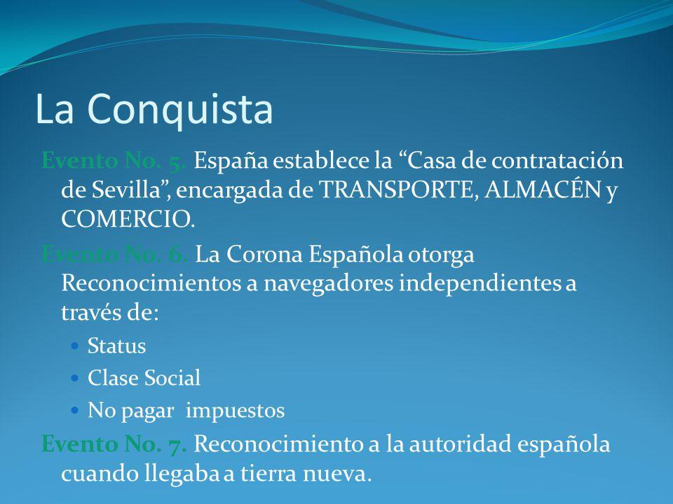 La Conquista Evento No. 5. España establece la Casa de contratación de Sevilla , encargada de TRANSPORTE, ALMACÉN y COMERCIO.