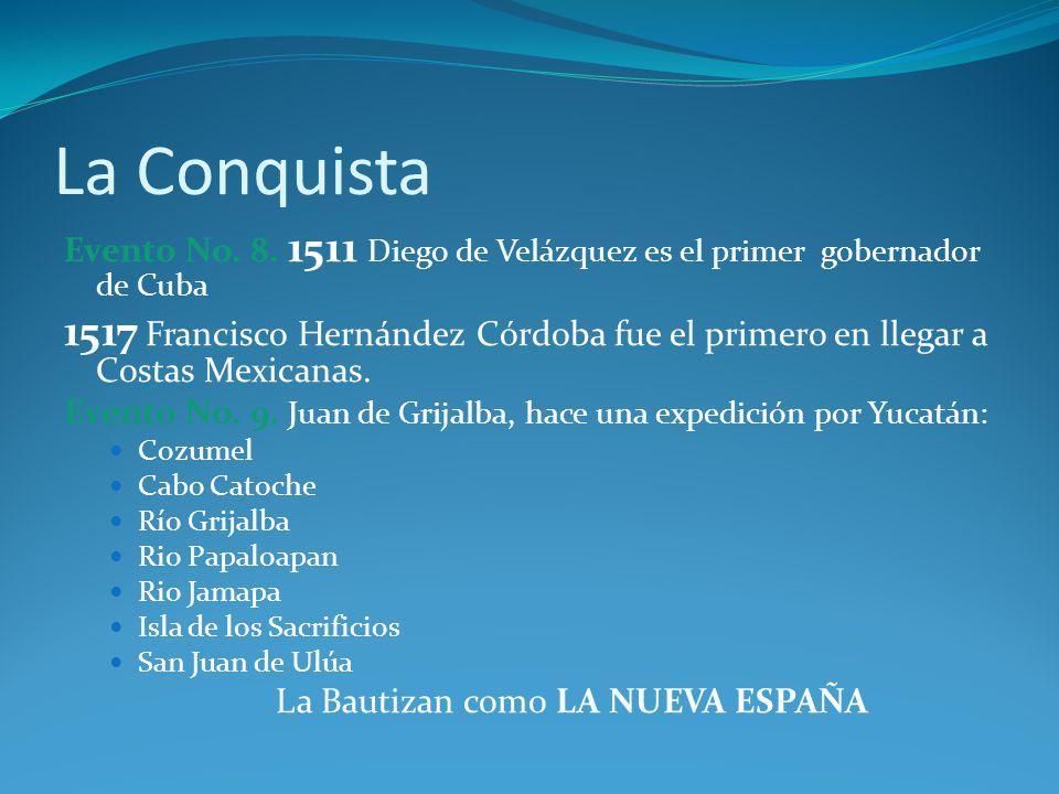 La Conquista Evento No. 8. 1511 Diego de Velázquez es el primer gobernador de Cuba.