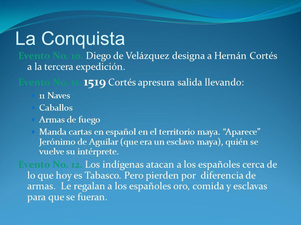 La Conquista Evento No. 10. Diego de Velázquez designa a Hernán Cortés a la tercera expedición. Evento No. 11. 1519 Cortés apresura salida llevando: