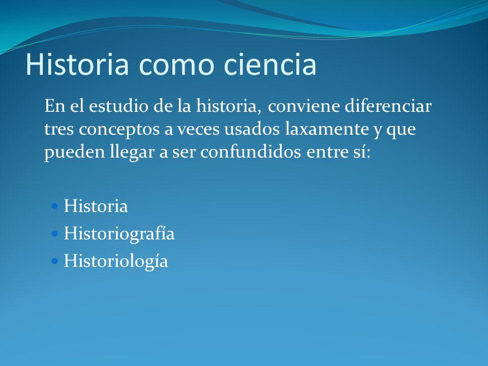 Historia como ciencia Historia Historiografía Historiología