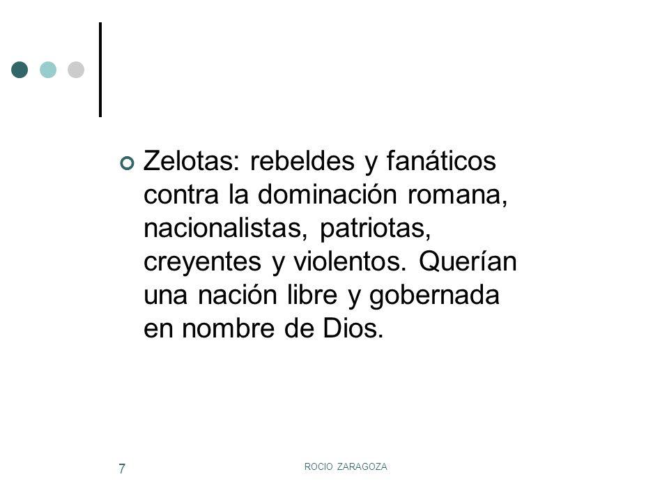 Zelotas: rebeldes y fanáticos contra la dominación romana, nacionalistas, patriotas, creyentes y violentos. Querían una nación libre y gobernada en nombre de Dios.