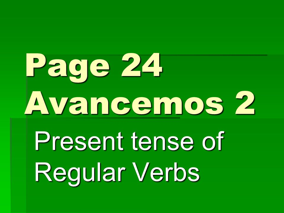 Present tense of Regular Verbs