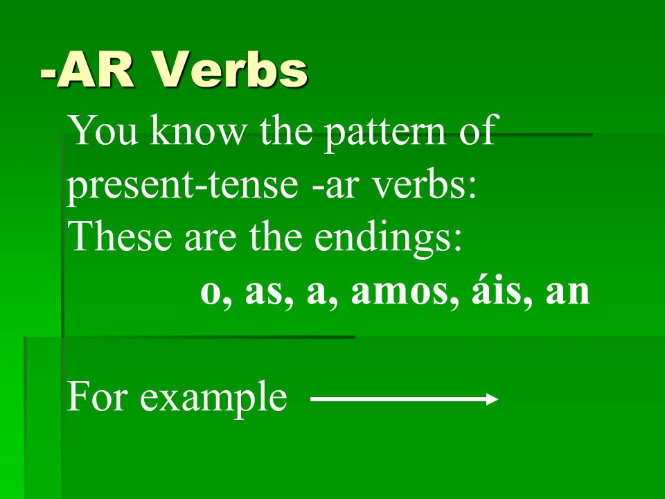 -AR Verbs You know the pattern of present-tense -ar verbs: