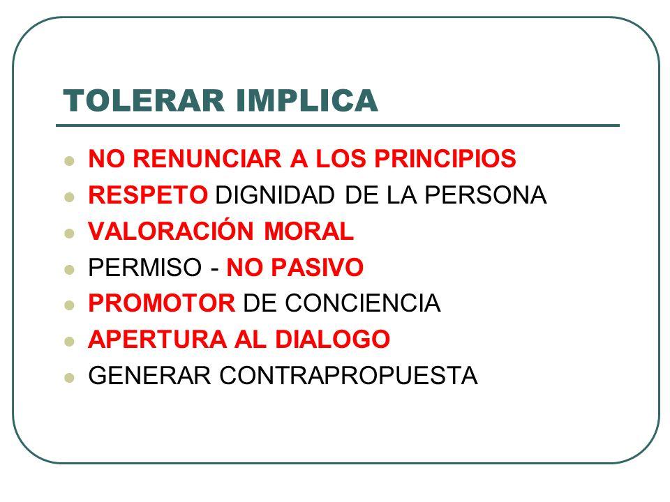 TOLERAR IMPLICA NO RENUNCIAR A LOS PRINCIPIOS