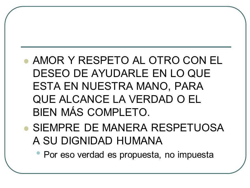 SIEMPRE DE MANERA RESPETUOSA A SU DIGNIDAD HUMANA
