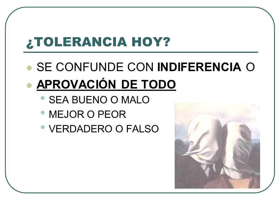¿TOLERANCIA HOY SE CONFUNDE CON INDIFERENCIA O APROVACIÓN DE TODO