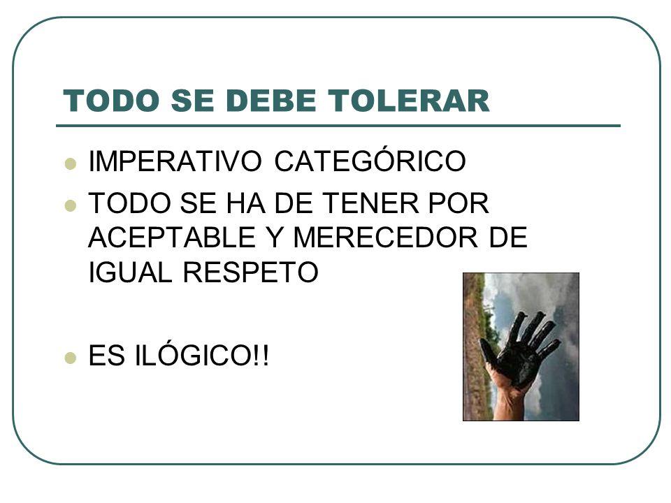 TODO SE DEBE TOLERAR IMPERATIVO CATEGÓRICO