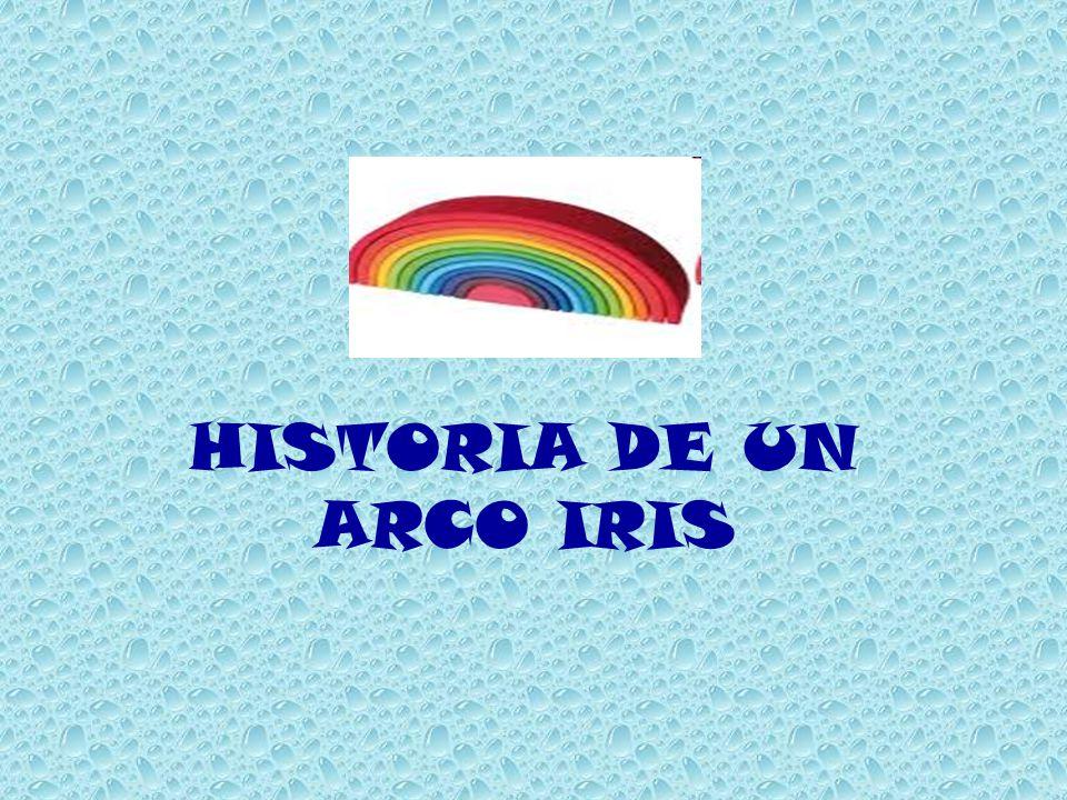 HISTORIA DE UN ARCO IRIS