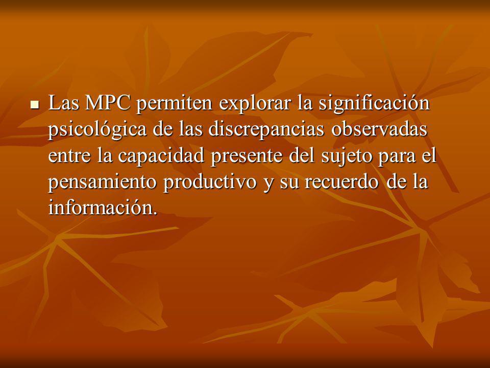 Las MPC permiten explorar la significación psicológica de las discrepancias observadas entre la capacidad presente del sujeto para el pensamiento productivo y su recuerdo de la información.