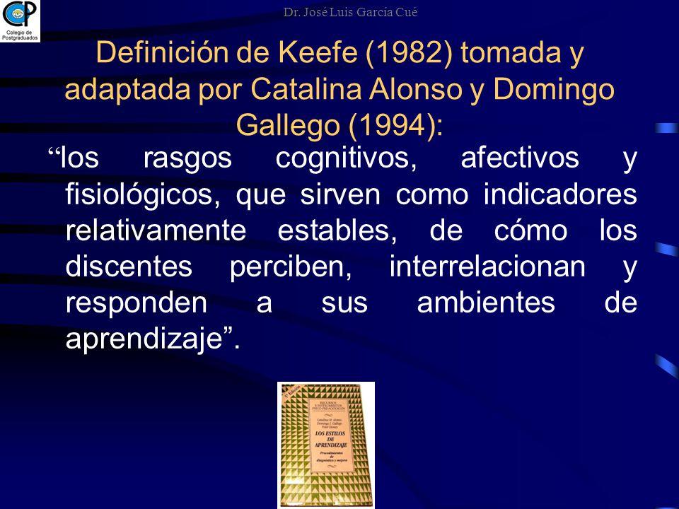 Dr. José Luis García Cué Definición de Keefe (1982) tomada y adaptada por Catalina Alonso y Domingo Gallego (1994):