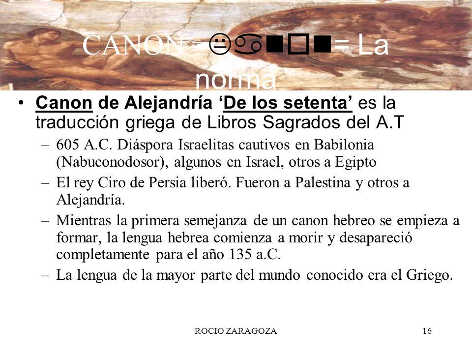 CANON =Kanon= La norma Canon de Alejandría 'De los setenta' es la traducción griega de Libros Sagrados del A.T.