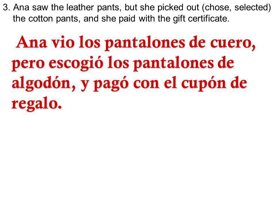 Ana vio los pantalones de cuero, pero escogió los pantalones de