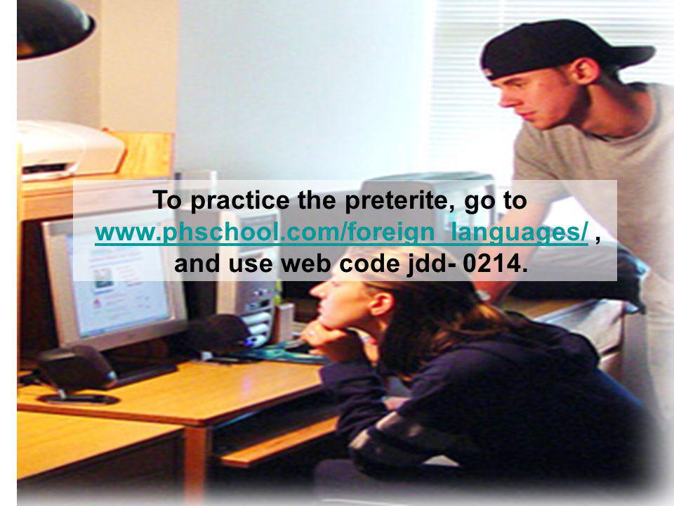 To practice the preterite, go to