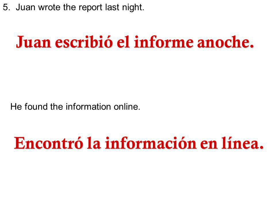 Juan escribió el informe anoche.