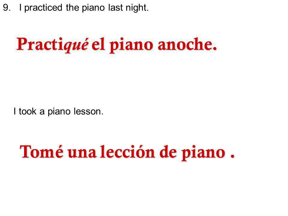 Practiqué el piano anoche.