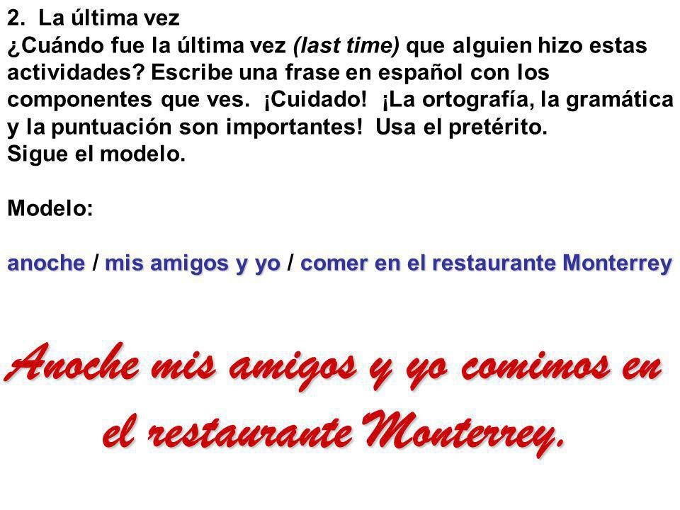Anoche mis amigos y yo comimos en el restaurante Monterrey.