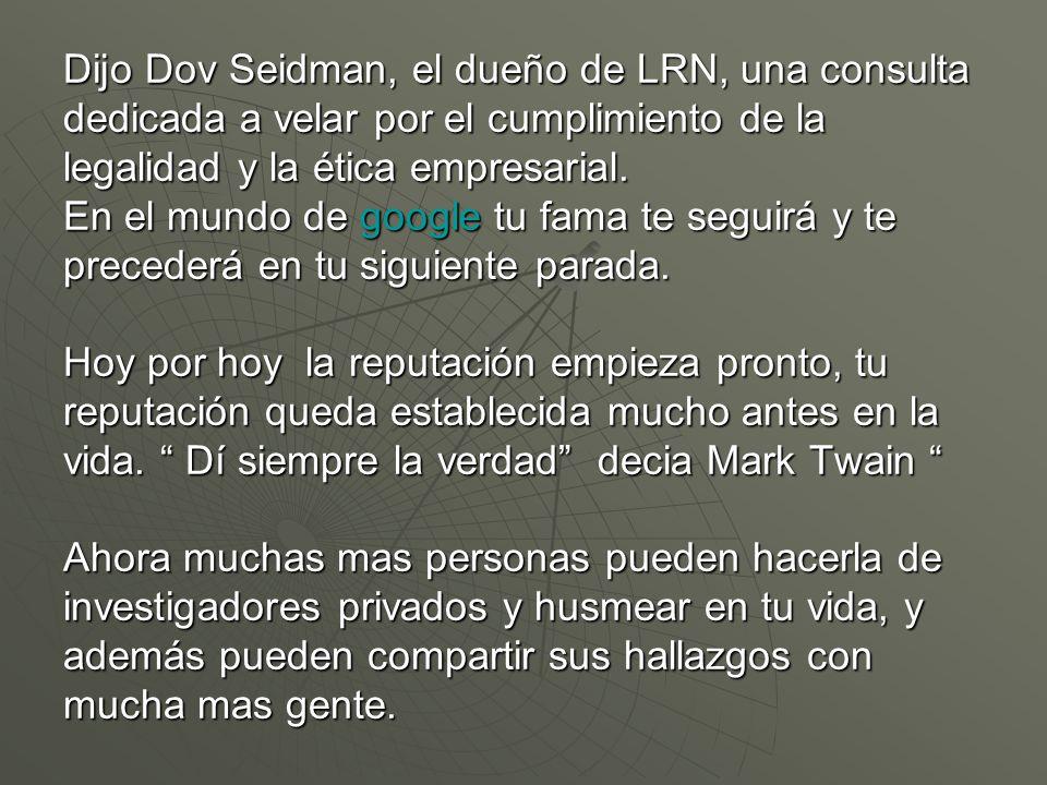 Dijo Dov Seidman, el dueño de LRN, una consulta dedicada a velar por el cumplimiento de la legalidad y la ética empresarial.