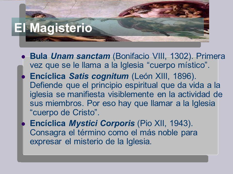 El Magisterio Bula Unam sanctam (Bonifacio VIII, 1302). Primera vez que se le llama a la Iglesia cuerpo místico .