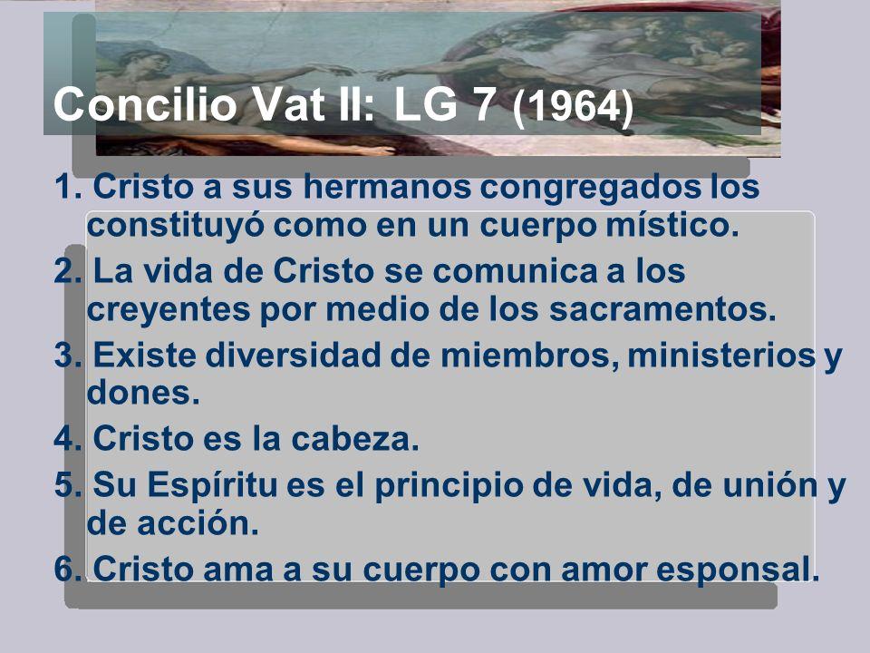 Concilio Vat II: LG 7 (1964)1. Cristo a sus hermanos congregados los constituyó como en un cuerpo místico.