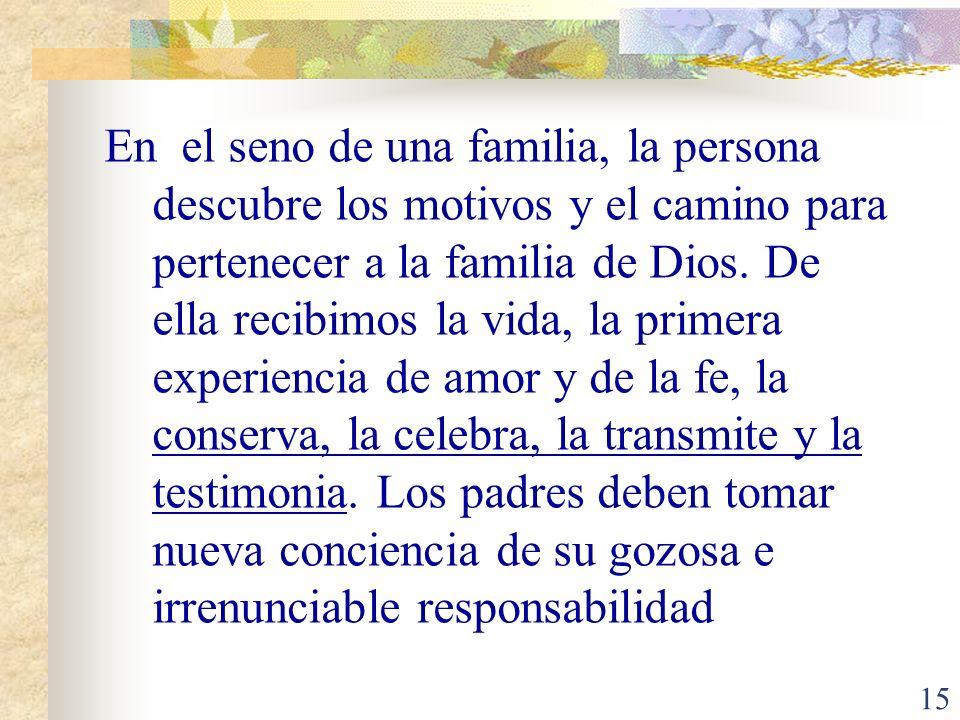 En el seno de una familia, la persona descubre los motivos y el camino para pertenecer a la familia de Dios.