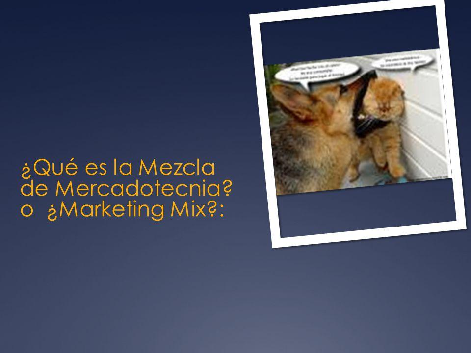 ¿Qué es la Mezcla de Mercadotecnia o ¿Marketing Mix :