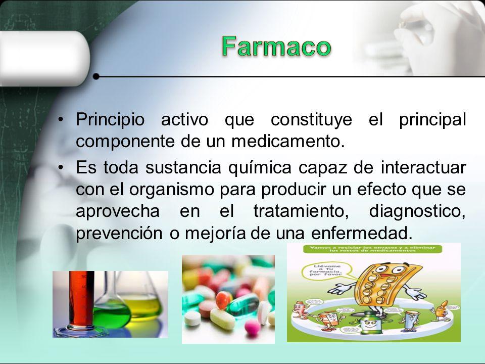 Farmaco Principio activo que constituye el principal componente de un medicamento.