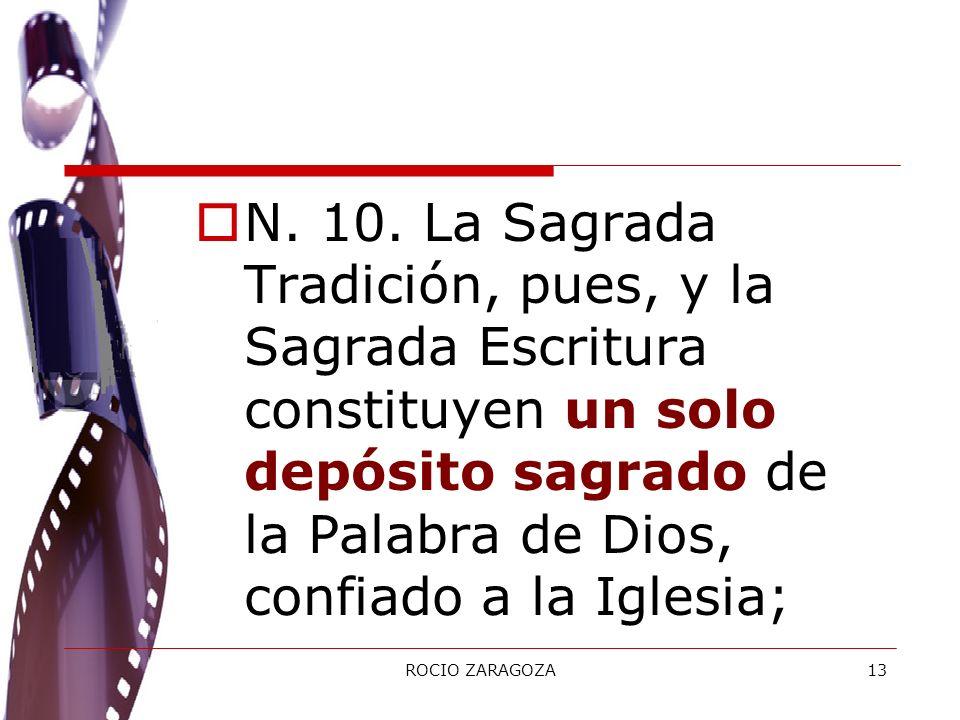 N. 10. La Sagrada Tradición, pues, y la Sagrada Escritura constituyen un solo depósito sagrado de la Palabra de Dios, confiado a la Iglesia;