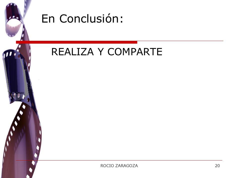 En Conclusión: REALIZA Y COMPARTE ROCIO ZARAGOZA