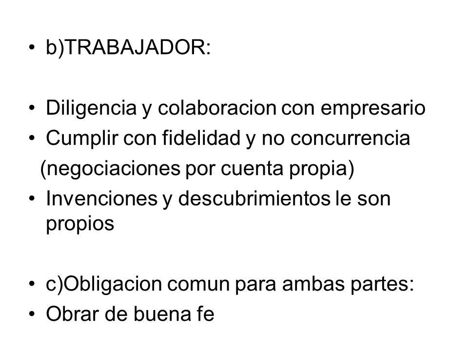 b)TRABAJADOR: Diligencia y colaboracion con empresario. Cumplir con fidelidad y no concurrencia. (negociaciones por cuenta propia)
