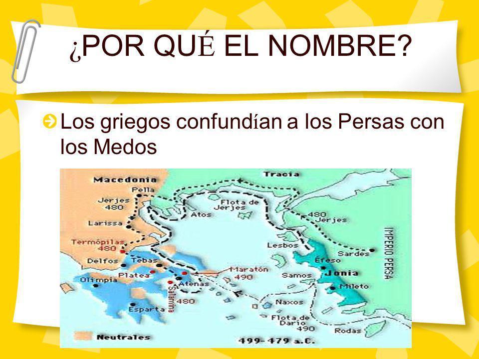 ¿POR QUÉ EL NOMBRE Los griegos confundían a los Persas con los Medos