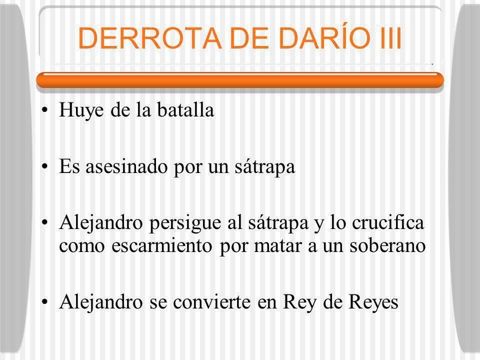 DERROTA DE DARÍO III Huye de la batalla Es asesinado por un sátrapa