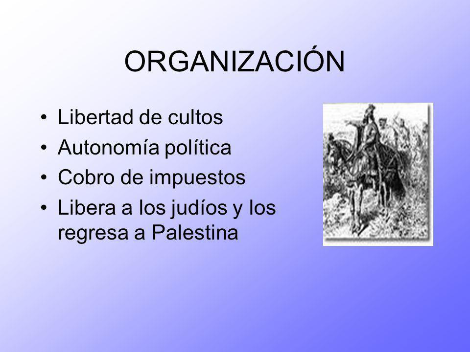 ORGANIZACIÓN Libertad de cultos Autonomía política Cobro de impuestos