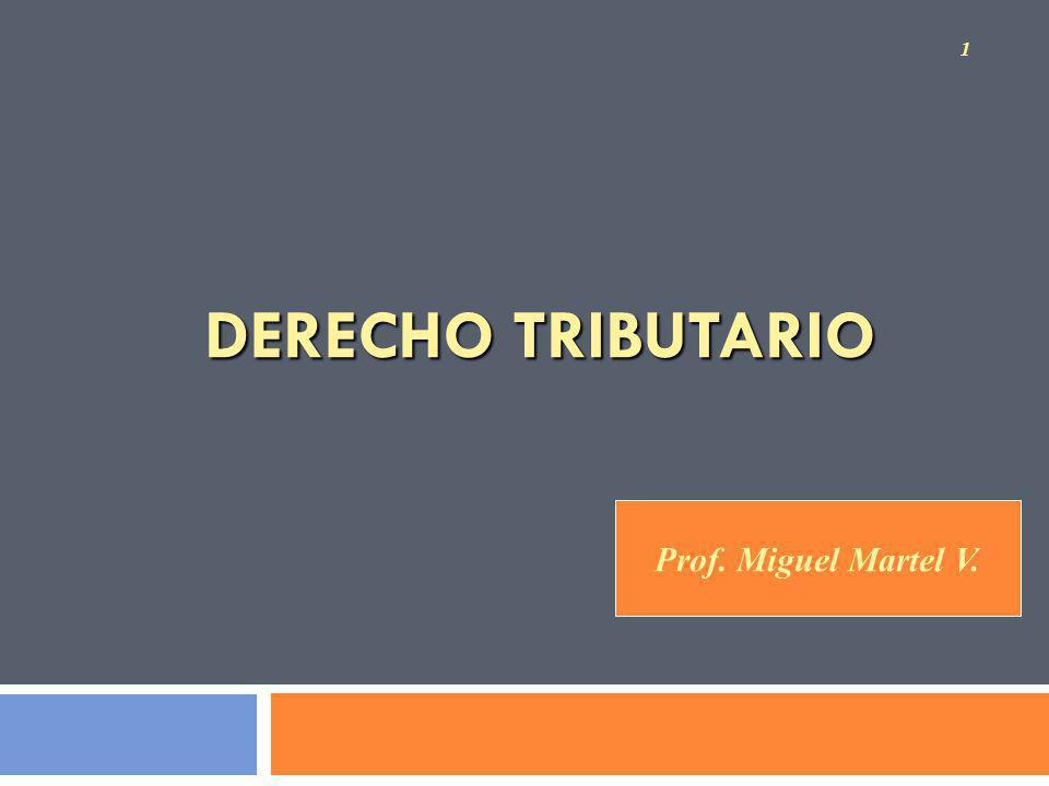 DERECHO TRIBUTARIO Prof. Miguel Martel V.