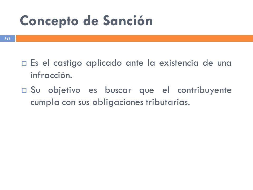 Concepto de Sanción Es el castigo aplicado ante la existencia de una infracción.
