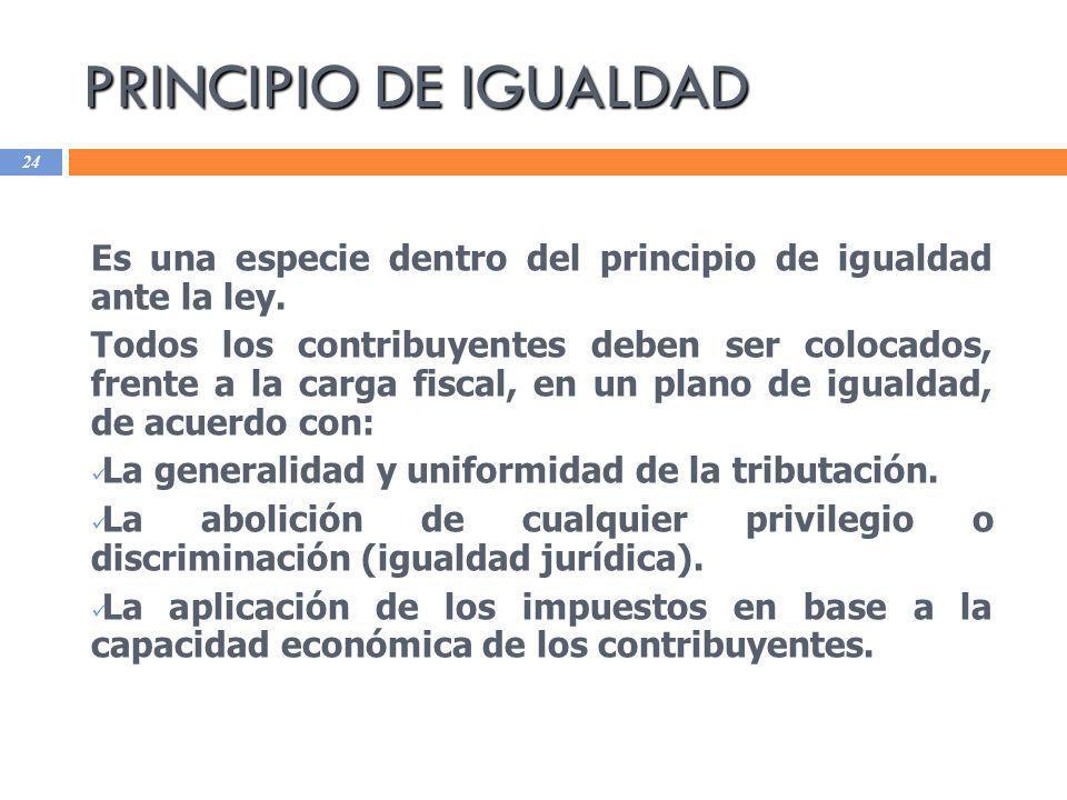 PRINCIPIO DE IGUALDAD Es una especie dentro del principio de igualdad ante la ley.