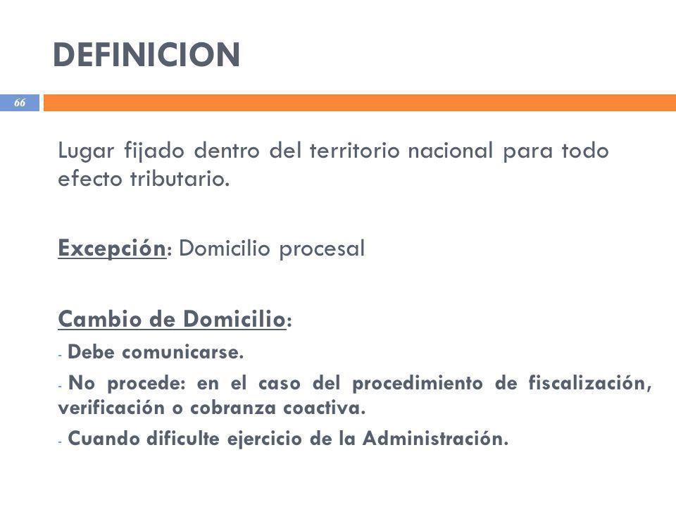 DEFINICION Lugar fijado dentro del territorio nacional para todo efecto tributario. Excepción: Domicilio procesal.