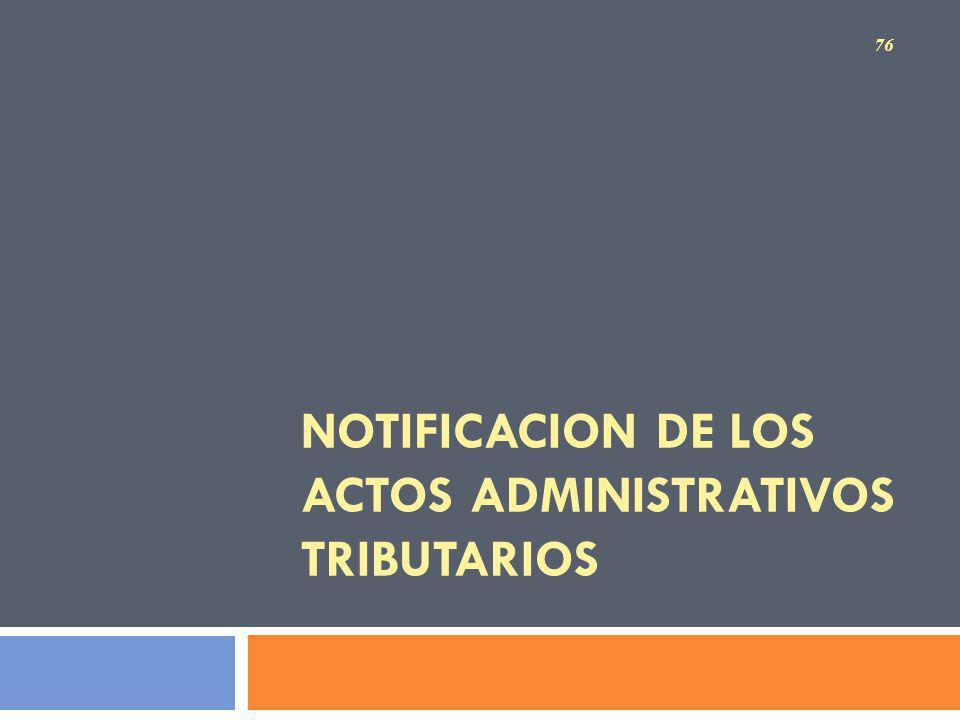 NOTIFICACION DE LOS ACTOS ADMINISTRATIVOS TRIBUTARIOS