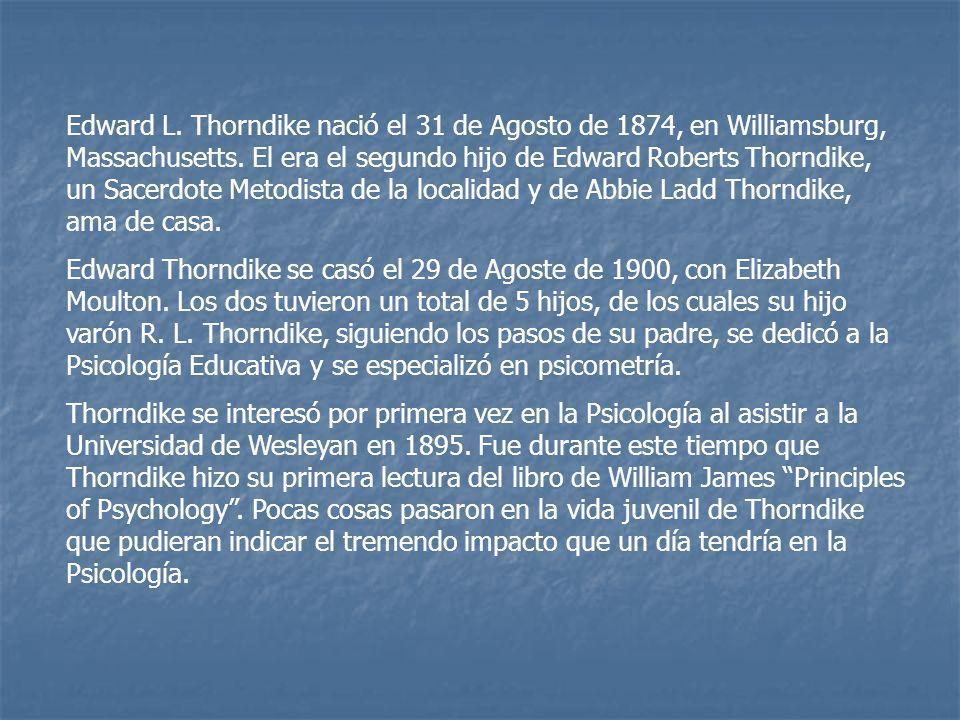 Edward L. Thorndike nació el 31 de Agosto de 1874, en Williamsburg, Massachusetts. El era el segundo hijo de Edward Roberts Thorndike, un Sacerdote Metodista de la localidad y de Abbie Ladd Thorndike, ama de casa.