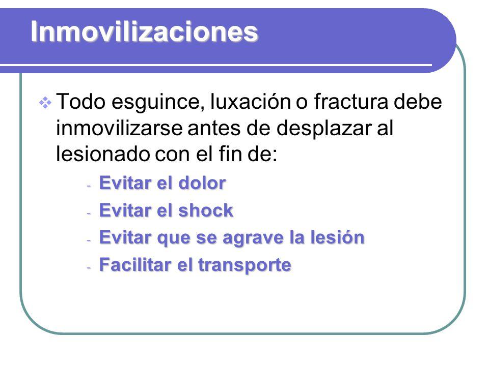 Inmovilizaciones Todo esguince, luxación o fractura debe inmovilizarse antes de desplazar al lesionado con el fin de:
